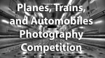 Planes, Trains and Automobiles Photography Competition